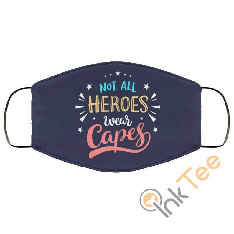 Not All Heros Wear Capes Reusable Washable Face Mask