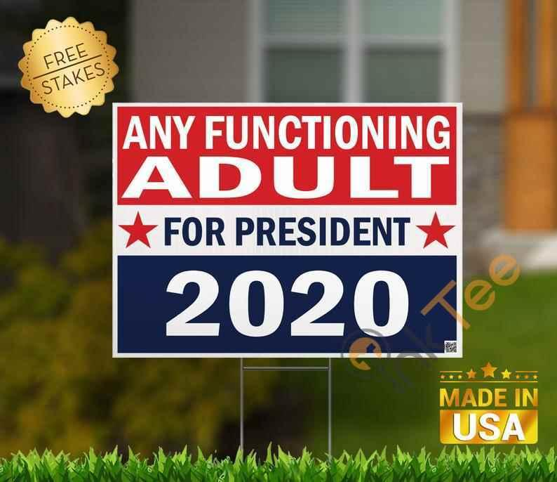 Any Functioning Adult For President Standard Yard Sign