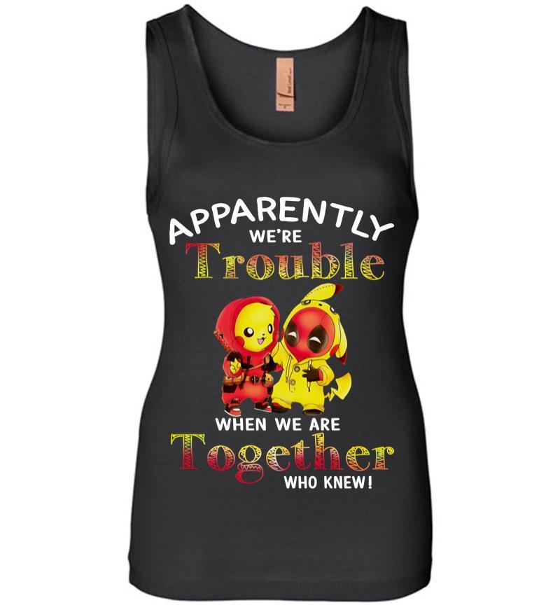 Pikachu And Deadpool Apparently We're Who Knew Women Jersey Tank Top