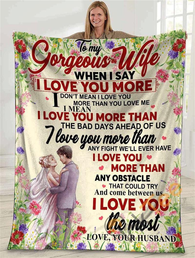 To My Gorgeous Wife When I Say I Love You More Husband And Wife Wedding Flower Ultra Soft Cozy Plush Fleece Blanket