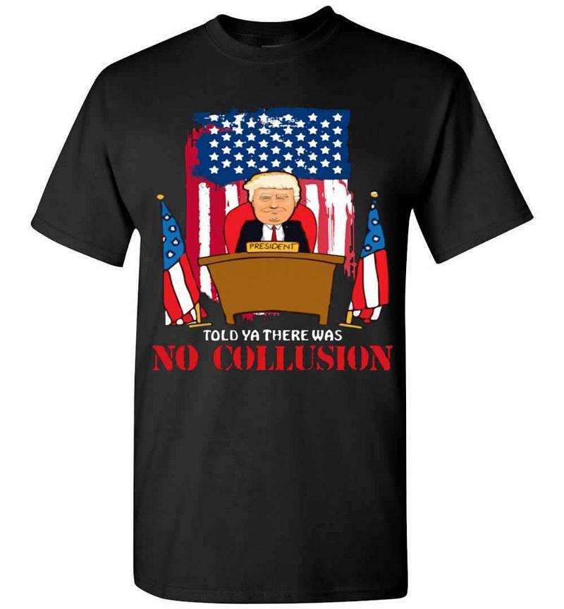 Told Ya There Was No Collusion Trump Men's T-shirt Inktee Store