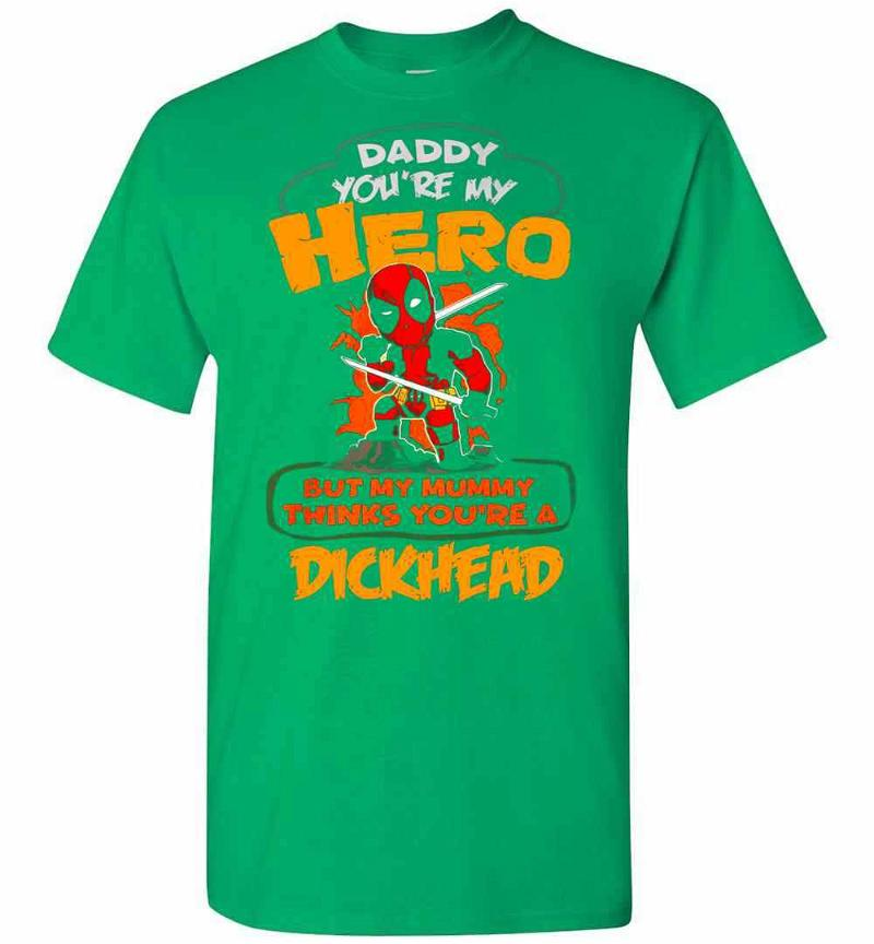 Deadpool Daddy You're Are My Hero But My Mummy Thinks A Men's T-shirt Inktee Store
