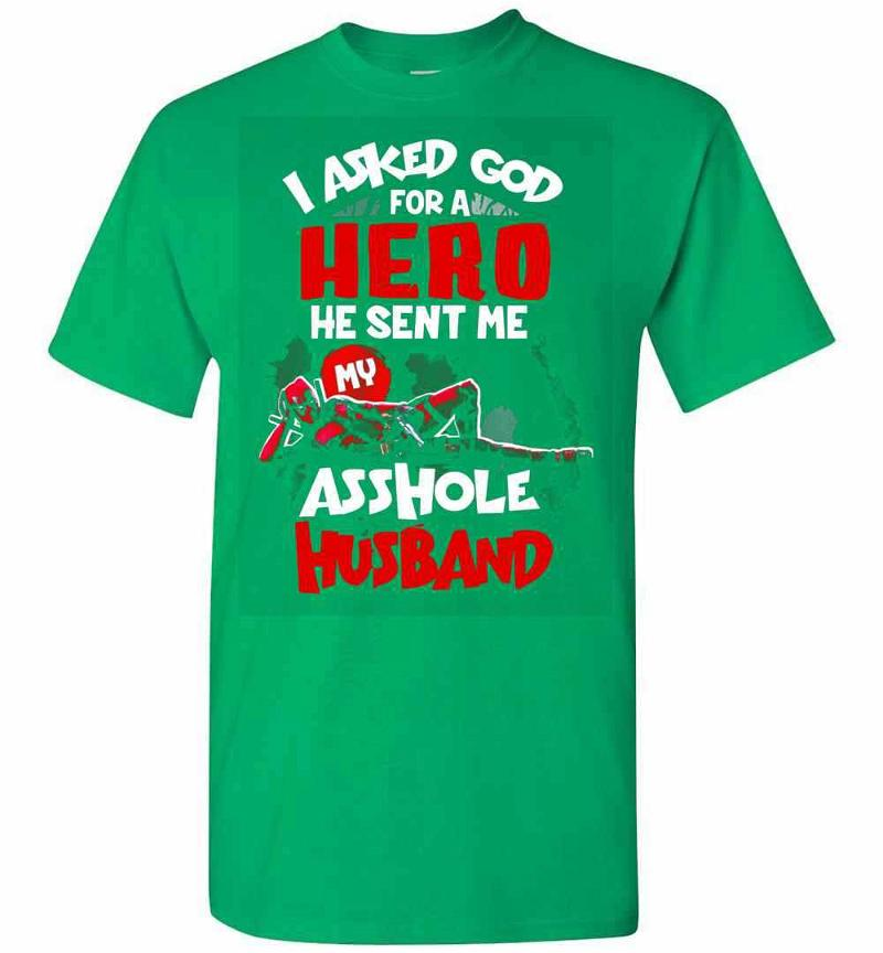 Deadpool I Asked God For A Hero He Sent Me My Asshole Men's T-shirt Inktee Store