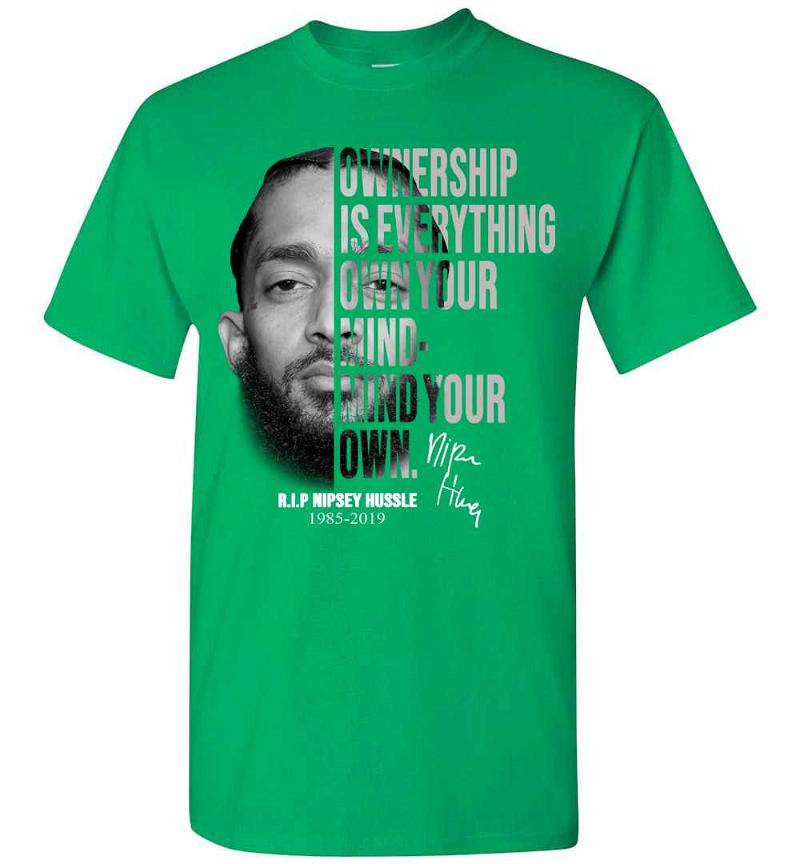 Nipsey Hussle Ownership Is Everything Own Mind Mind Your Men's T-shirt Inktee Store