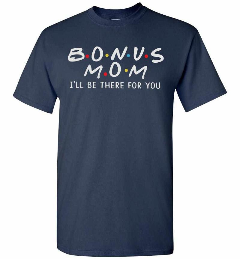 Bonus Mom I'll We Be There For You Men's T-shirt Inktee Store