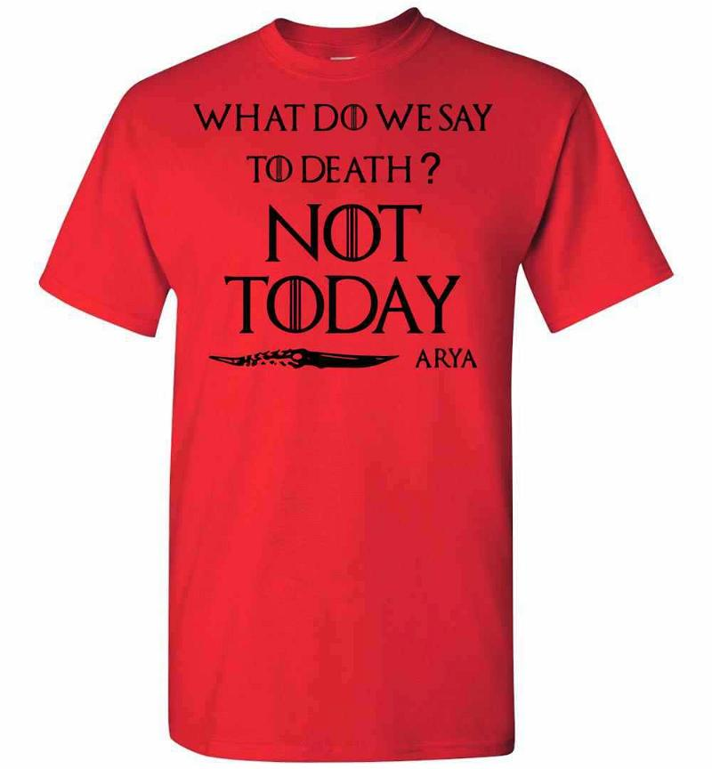 What Do We Say To Death Not Today Arya Ladies Men's T-shirt Inktee Store
