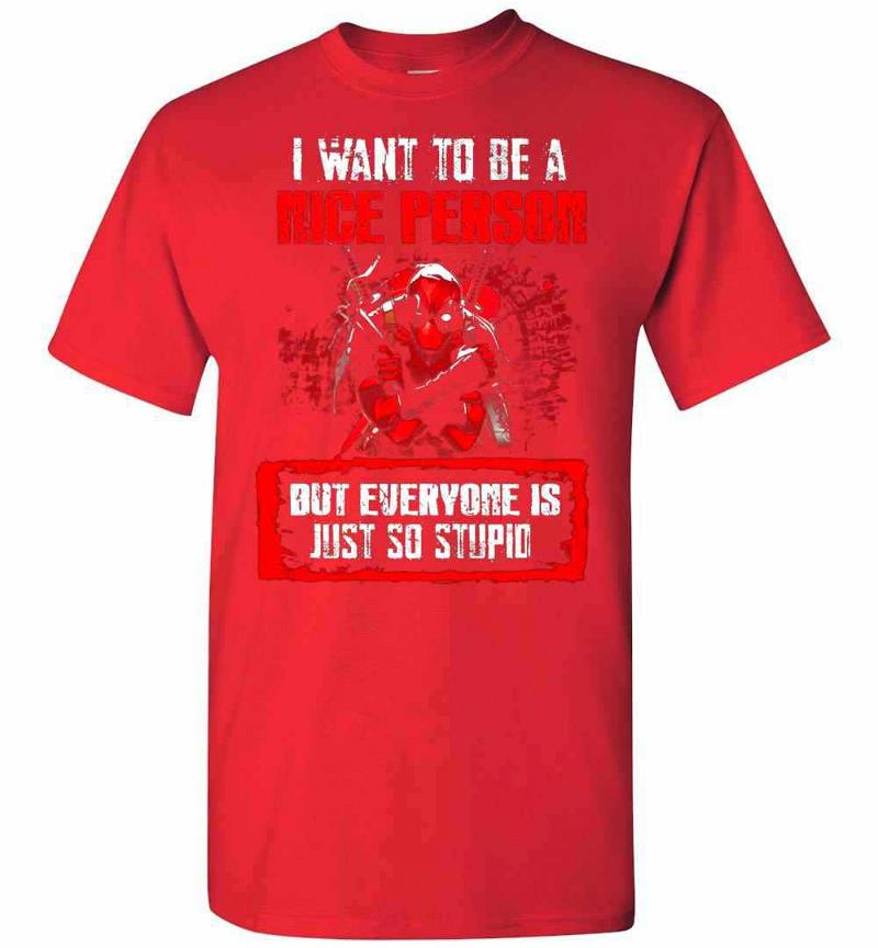 Deadpool I Want To Be A Nice Person But Everyone Is Just Men's T-shirt Inktee Store
