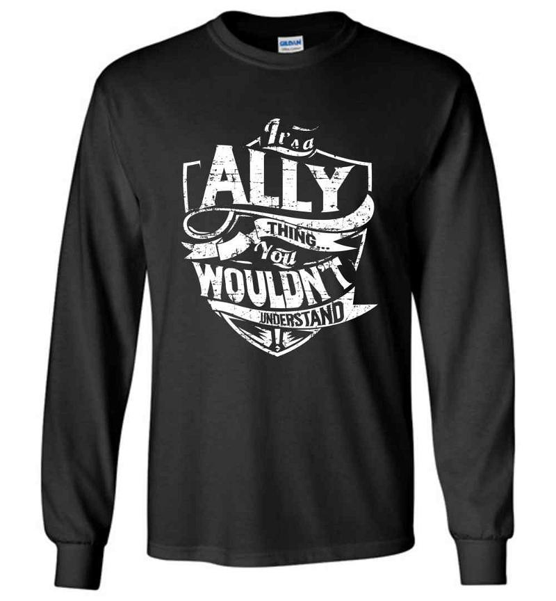 It's A Ally Thing You Wouldn't Understand Long Sleeve T-shirt Inktee Store