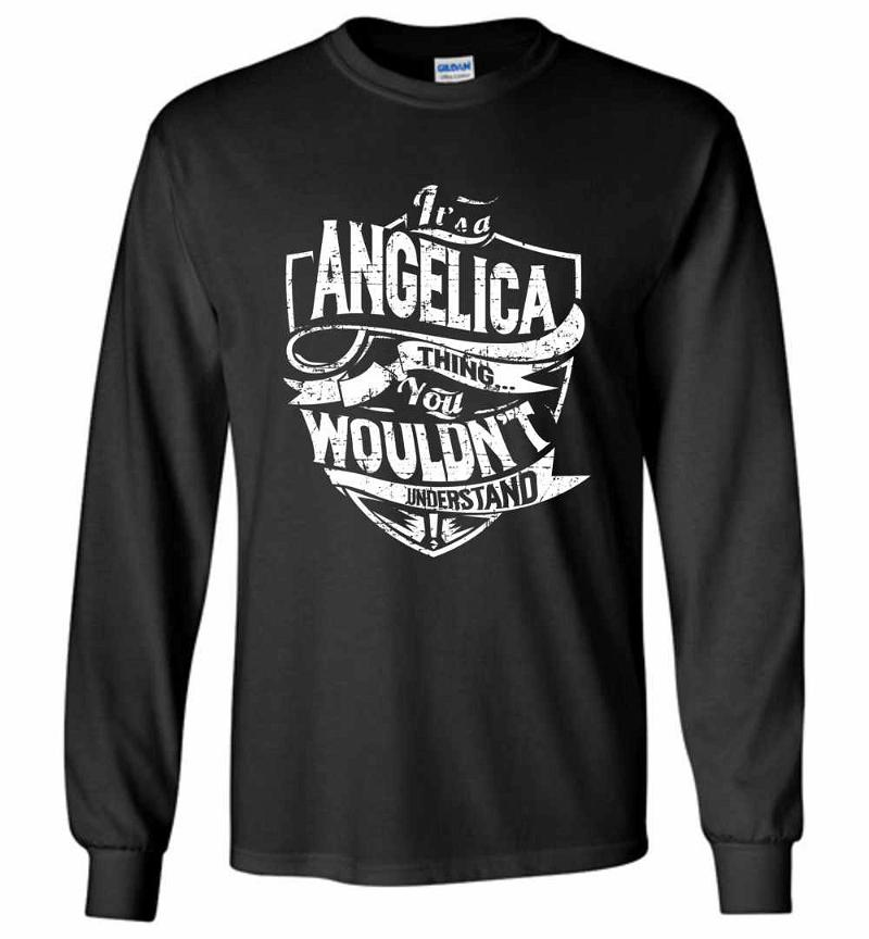 It's A Angelica Thing You Wouldn't Understand Long Sleeve T-shirt Inktee Store
