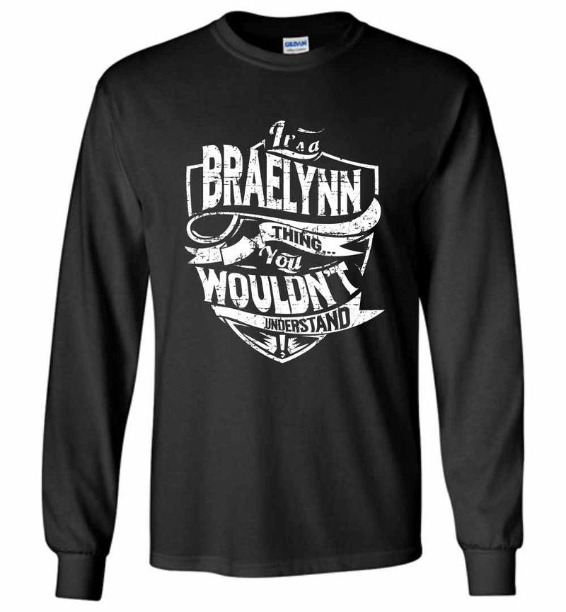 It's A Braelynn Thing You Wouldn't Understand Long Sleeve T-shirt Inktee Store