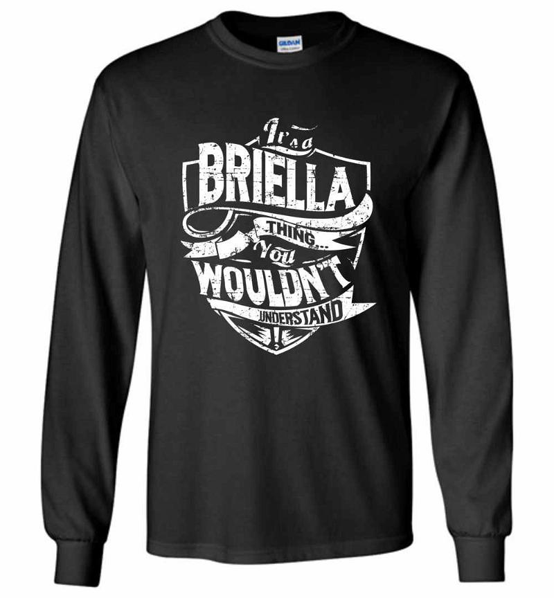 It's A Briella Thing You Wouldn't Understand Long Sleeve T-shirt Inktee Store