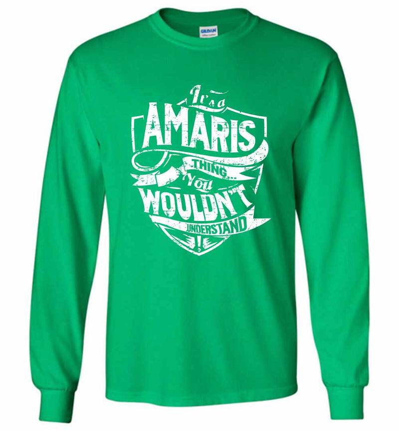 It's A Amaris Thing You Wouldn't Understand Long Sleeve T-shirt Inktee Store