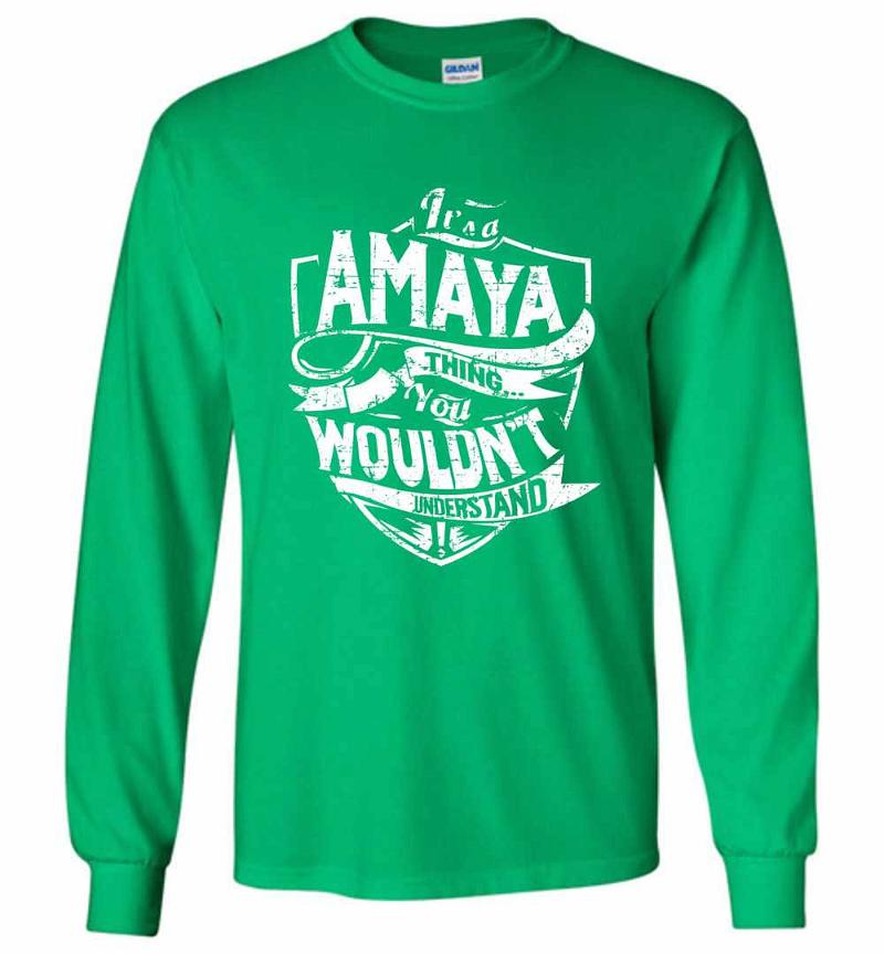 It's A Amaya Thing You Wouldn't Understand Long Sleeve T-shirt Inktee Store