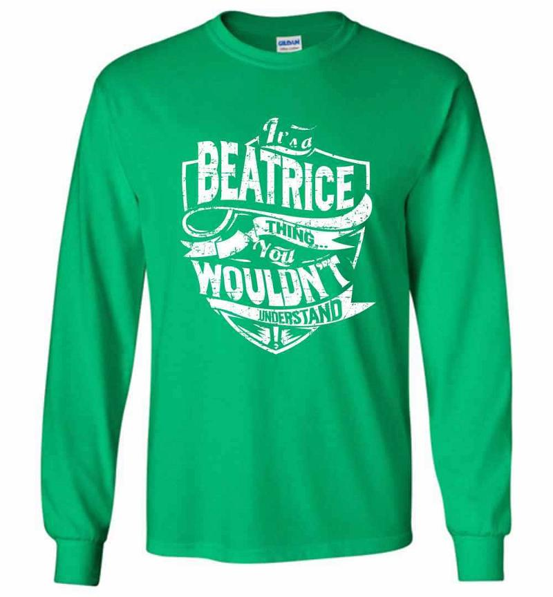 It's A Beatrice Thing You Wouldn't Understand Long Sleeve T-shirt Inktee Store