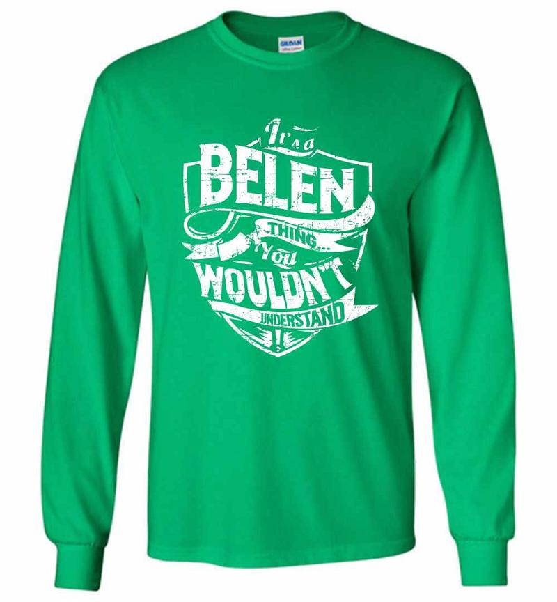 It's A Belen Thing You Wouldn't Understand Long Sleeve T-shirt Inktee Store