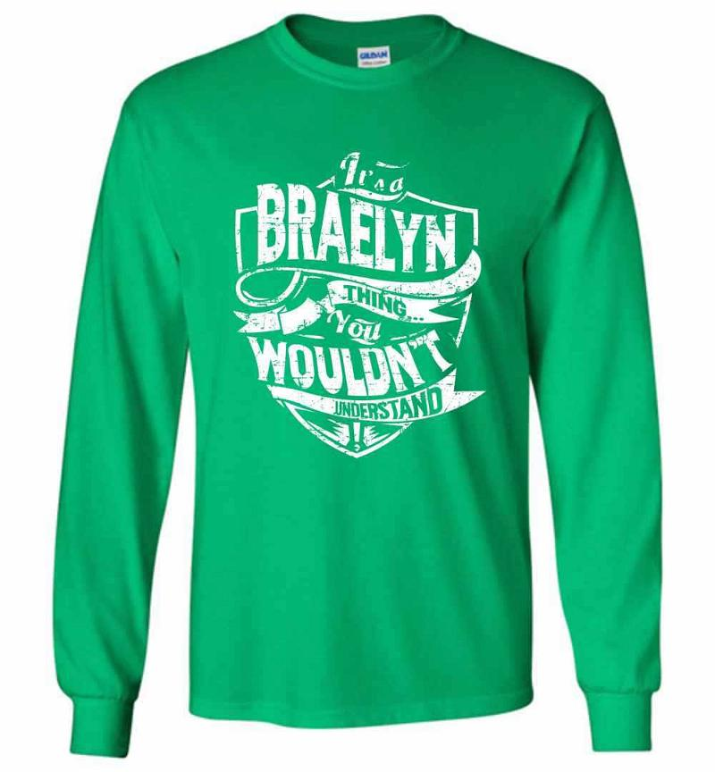 It's A Braelyn Thing You Wouldn't Understand Long Sleeve T-shirt Inktee Store