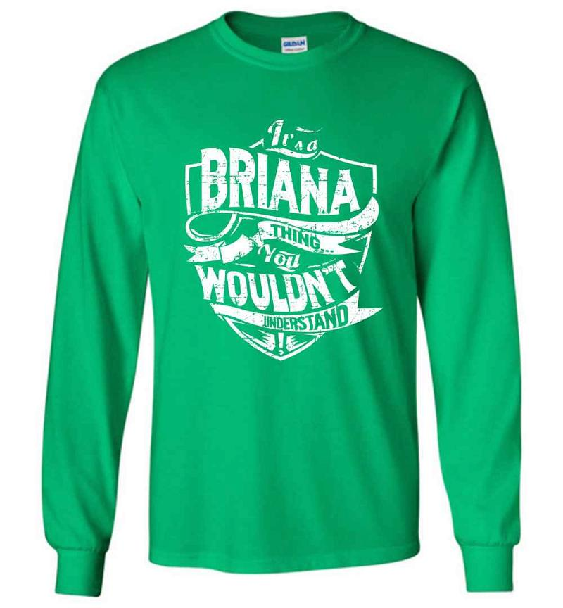 It's A Briana Thing You Wouldn't Understand Long Sleeve T-shirt Inktee Store