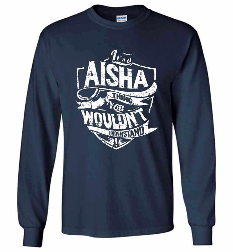 It's A Aisha Thing You Wouldn't Understand Long Sleeve T-shirt Inktee Store