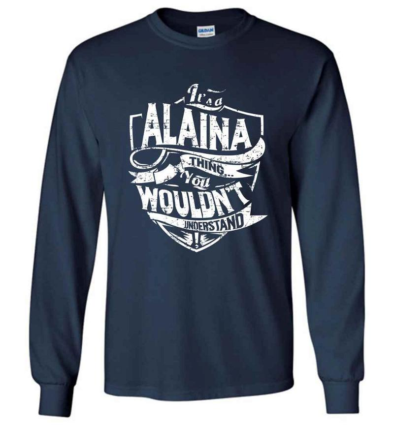 It's A Alaina Thing You Wouldn't Understand Long Sleeve T-shirt Inktee Store