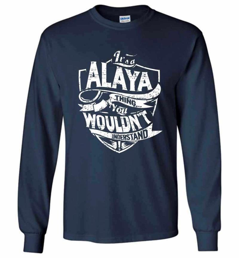 It's A Alaya Thing You Wouldn't Understand Long Sleeve T-shirt Inktee Store