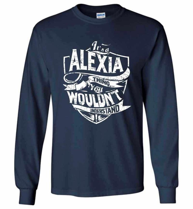 It's A Alexia Thing You Wouldn't Understand Long Sleeve T-shirt Inktee Store