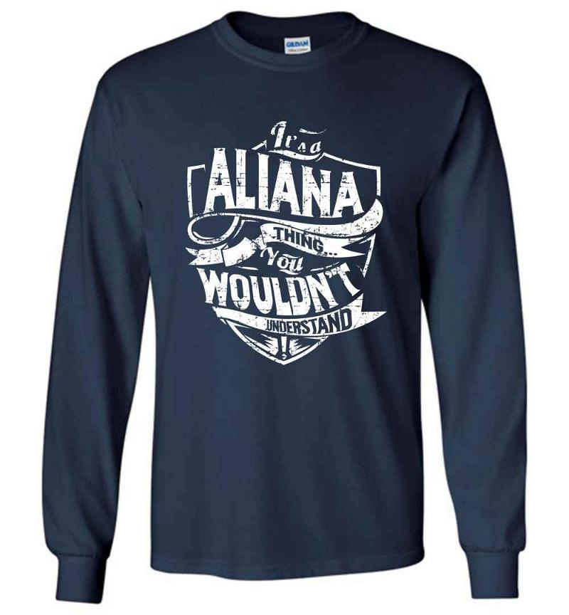 It's A Aliana Thing You Wouldn't Understand Long Sleeve T-shirt Inktee Store
