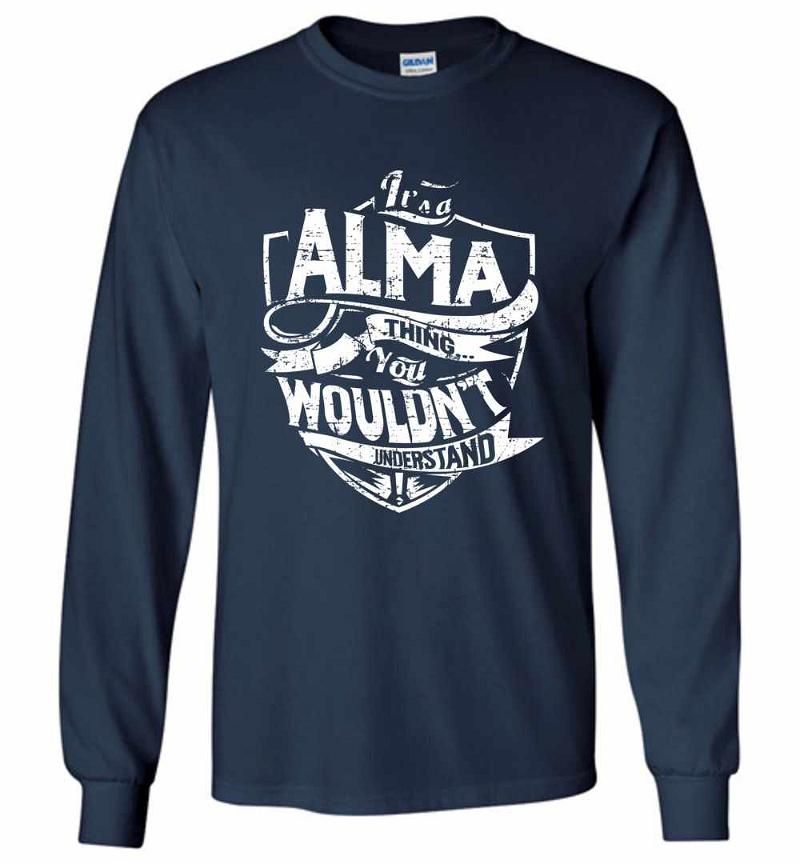 It's A Alma Thing You Wouldn't Understand Long Sleeve T-shirt Inktee Store