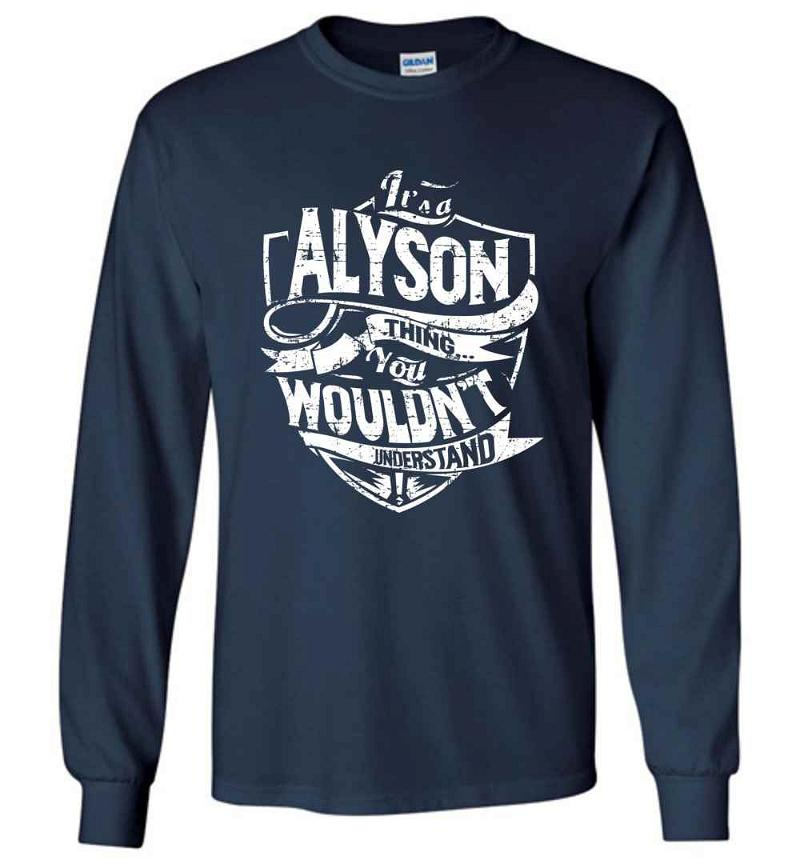 It's A Alyson Thing You Wouldn't Understand Long Sleeve T-shirt Inktee Store