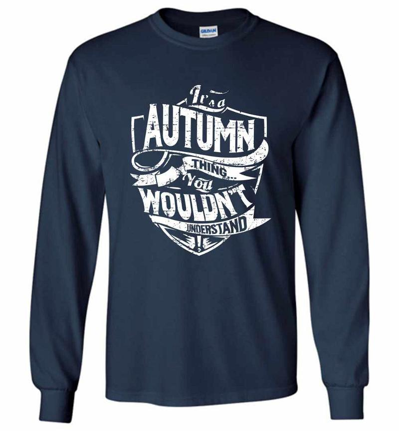 It's A Autumn Thing You Wouldn't Understand Long Sleeve T-shirt Inktee Store