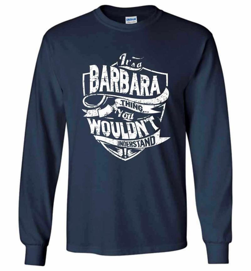 It's A Barbara Thing You Wouldn't Understand Long Sleeve T-shirt Inktee Store