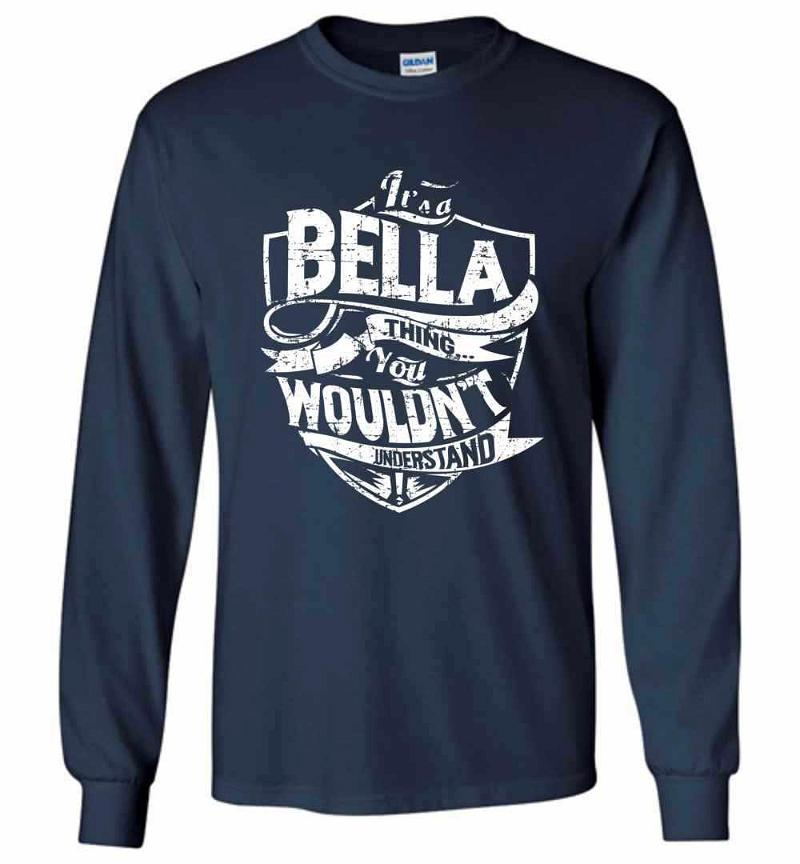 It's A Bella Thing You Wouldn't Understand Long Sleeve T-shirt Inktee Store