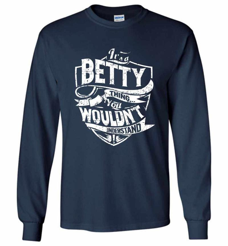 It's A Betty Thing You Wouldn't Understand Long Sleeve T-shirt Inktee Store