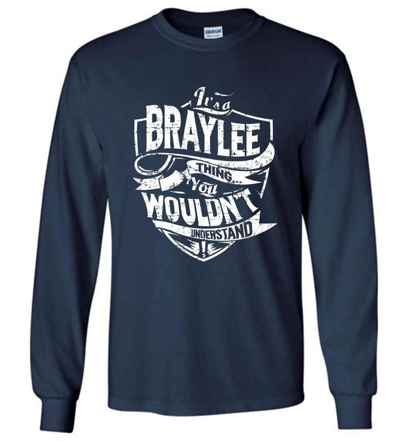It's A Braylee Thing You Wouldn't Understand Long Sleeve T-shirt Inktee Store