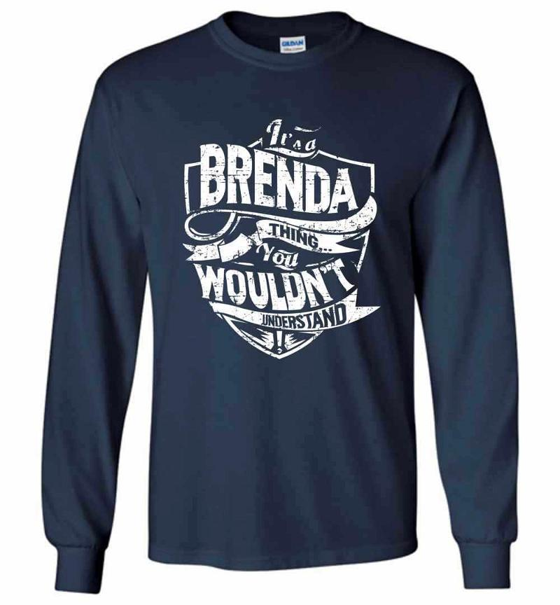 It's A Brenda Thing You Wouldn't Understand Long Sleeve T-shirt Inktee Store