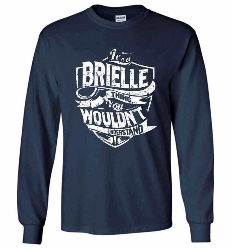 It's A Brielle Thing You Wouldn't Understand Long Sleeve T-shirt Inktee Store