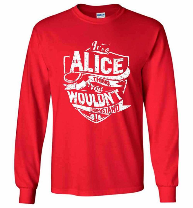 It's A Alice Thing You Wouldn't Understand Long Sleeve T-shirt Inktee Store