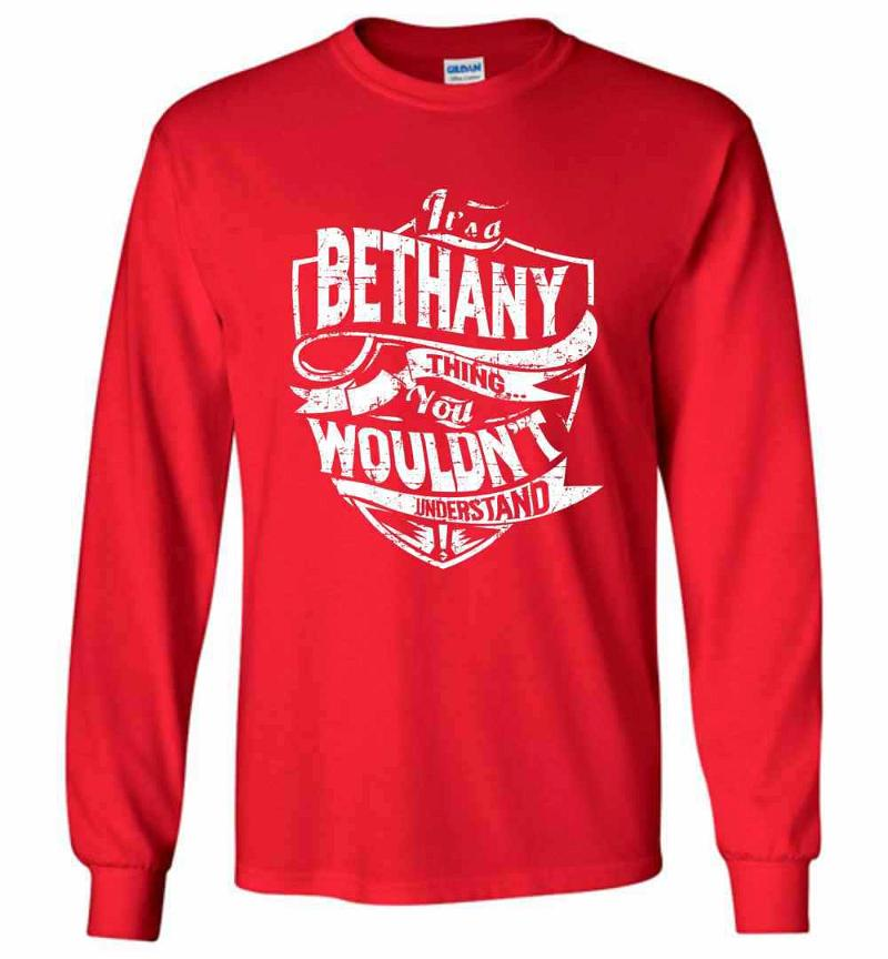 It's A Bethany Thing You Wouldn't Understand Long Sleeve T-shirt Inktee Store
