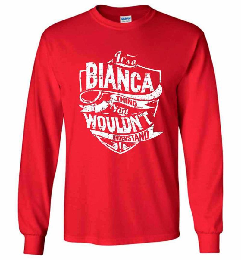 It's A Bianca Thing You Wouldn't Understand Long Sleeve T-shirt Inktee Store