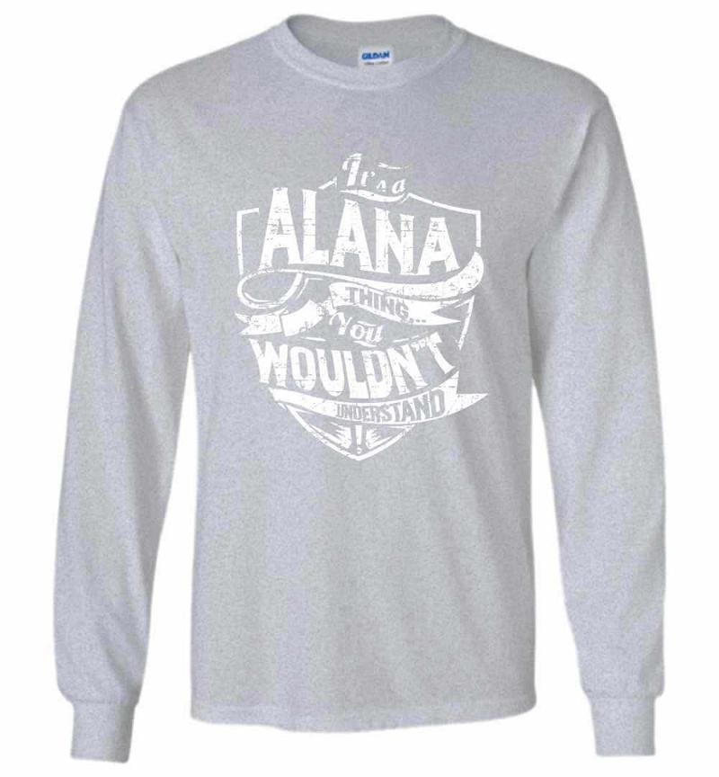 It's A Alana Thing You Wouldn't Understand Long Sleeve T-shirt Inktee Store