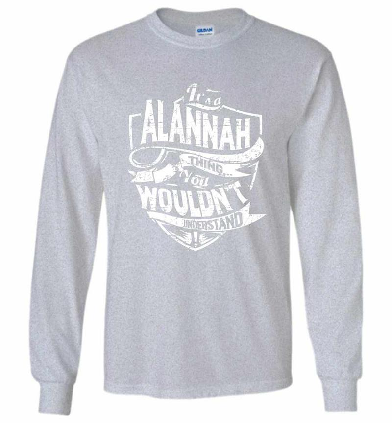 It's A Alannah Thing You Wouldn't Understand Long Sleeve T-shirt Inktee Store