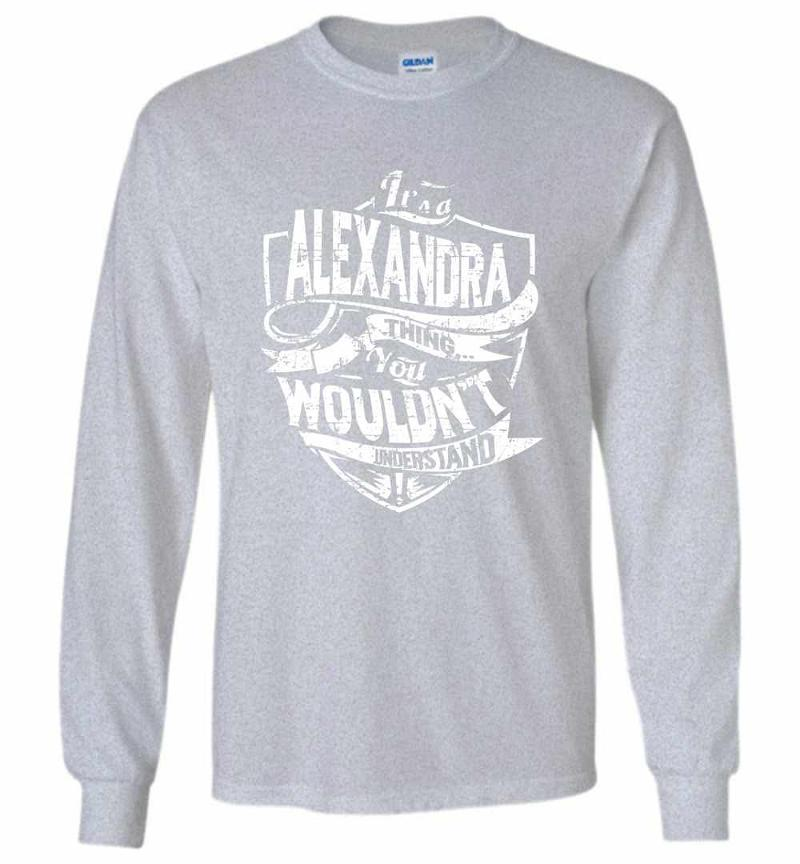 It's A Alexandra Thing You Wouldn't Understand Long Sleeve T-shirt Inktee Store