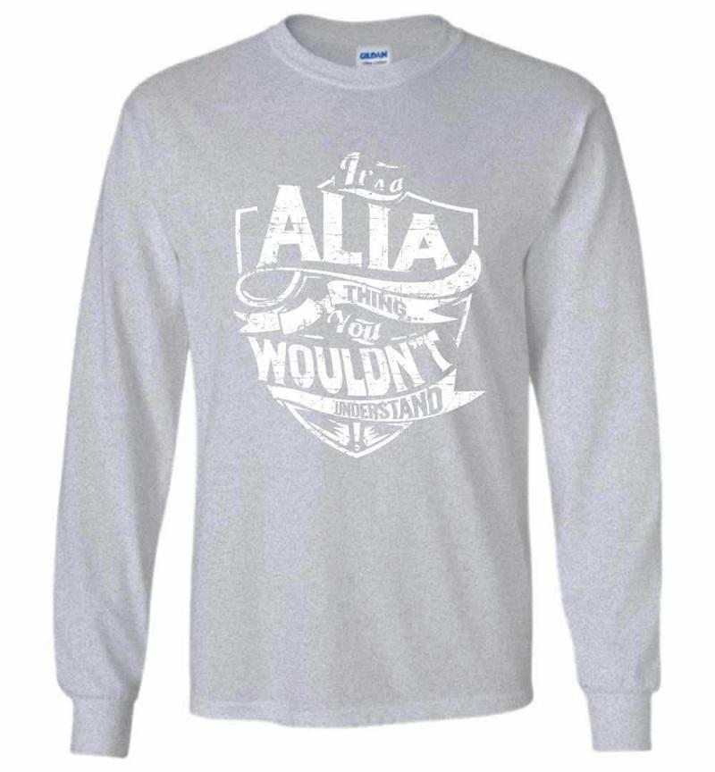 It's A Alia Thing You Wouldn't Understand Long Sleeve T-shirt Inktee Store