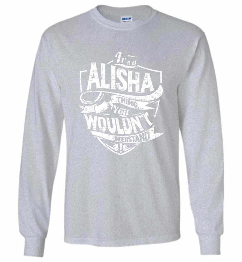 It's A Alisha Thing You Wouldn't Understand Long Sleeve T-shirt Inktee Store