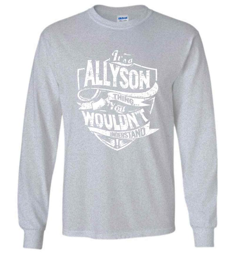 It's A Allyson Thing You Wouldn't Understand Long Sleeve T-shirt Inktee Store