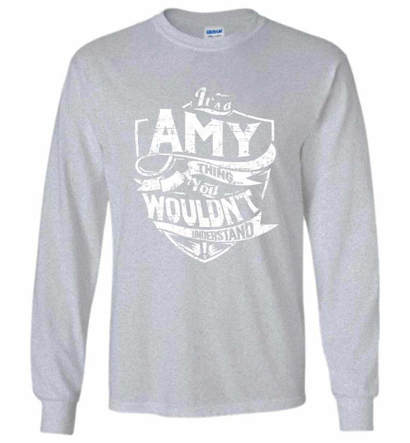 It's A Amy Thing You Wouldn't Understand Long Sleeve T-shirt Inktee Store