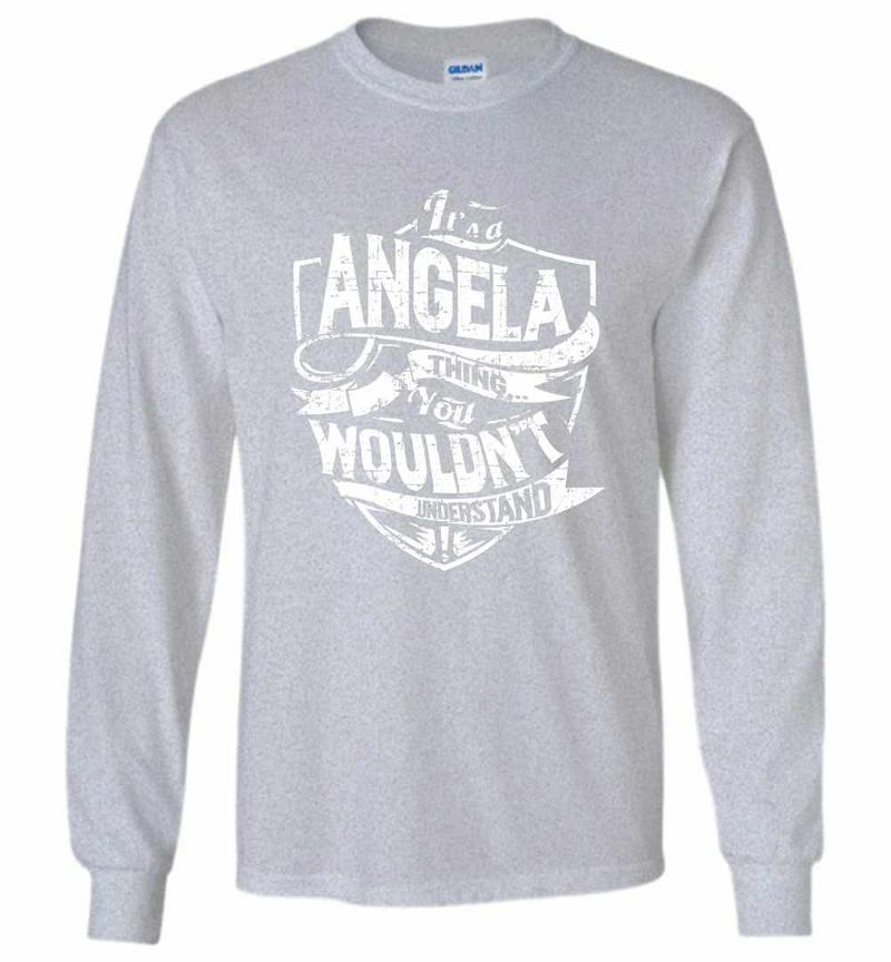 It's A Angela Thing You Wouldn't Understand Long Sleeve T-shirt Inktee Store