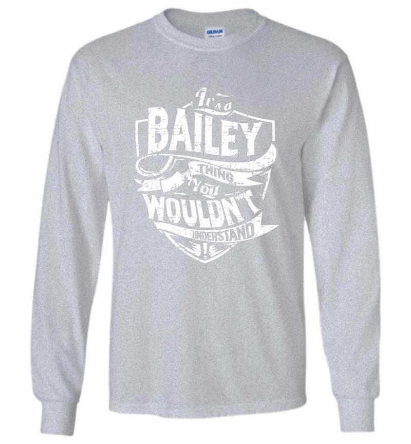 It's A Bailey Thing You Wouldn't Understand Long Sleeve T-shirt Inktee Store