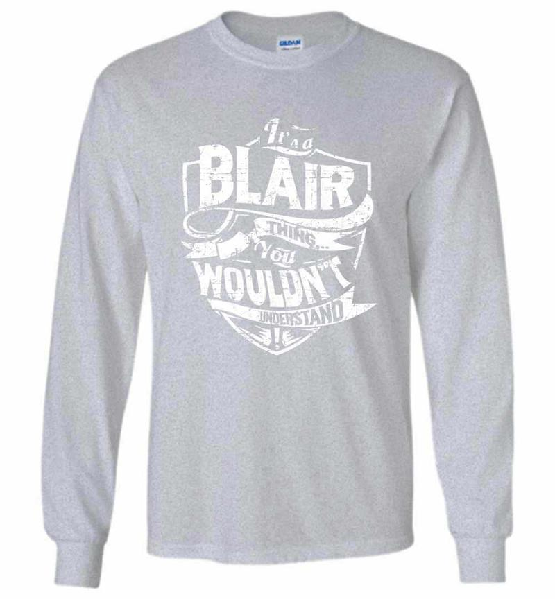 It's A Blair Thing You Wouldn't Understand Long Sleeve T-shirt Inktee Store