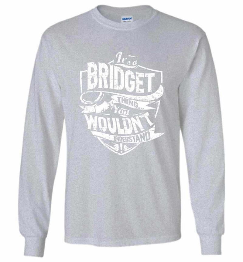 It's A Bridget Thing You Wouldn't Understand Long Sleeve T-shirt Inktee Store