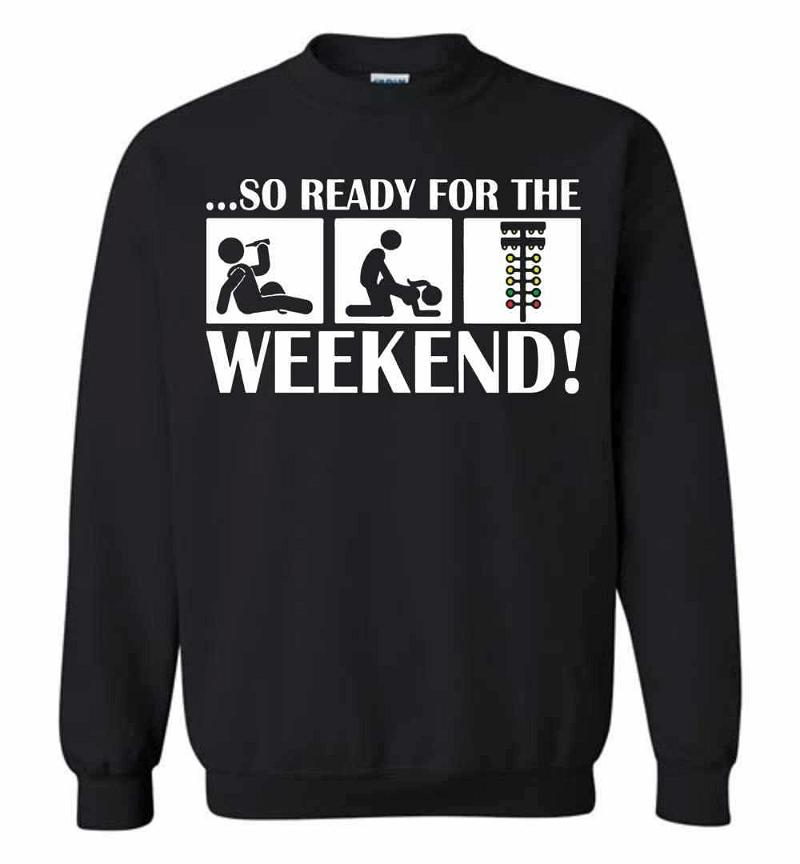 So Ready For The Weekend Drinking Fucking And Spotlight Sweatshirt Inktee Store